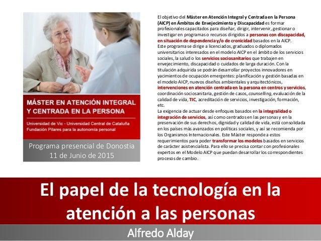 El objetivo del Máster en Atención Integral y Centrada en la Persona (AICP) en Ámbitos de Envejecimiento y Discapacidad es...
