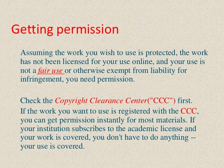 Getting permission Assuming the work you wish to use is protected, the work has not been licensed for your use online, and...