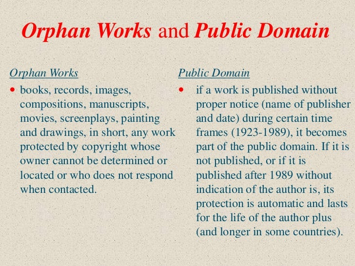 Orphan Works and Public DomainOrphan Works                       Public Domain books, records, images,           if a wo...