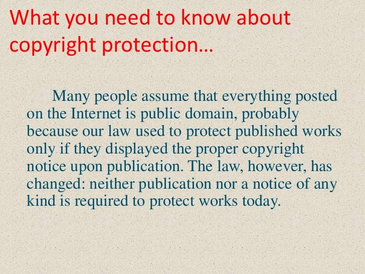 What you need to know aboutcopyright protection…     Many people assume that everything posted on the Internet is public d...