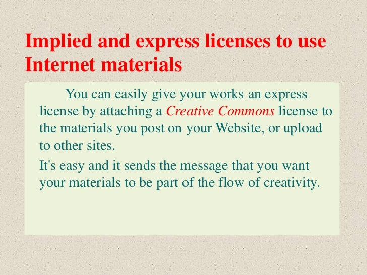 Implied and express licenses to useInternet materials       You can easily give your works an express license by attaching...