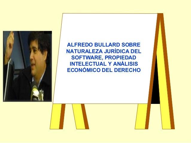 ALFREDO BULLARD SOBRE NATURALEZA JURÍDICA DEL SOFTWARE, PROPIEDAD INTELECTUAL Y ANÁLISIS ECONÓMICO DEL DERECHO