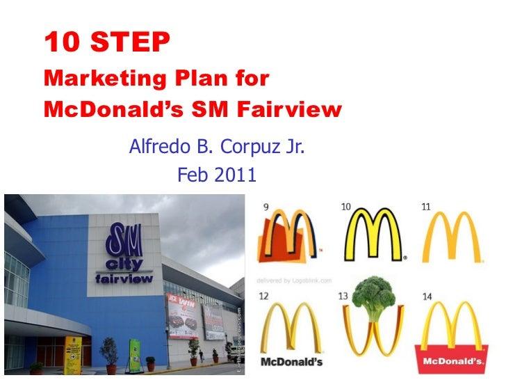 Alfredo B. Corpuz Jr. Feb 2011 10 STEP  Marketing Plan for  McDonald's SM Fairview