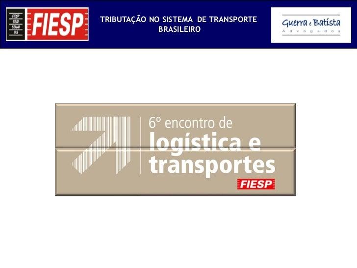 TRIBUTAÇÃO NO SISTEMA DE TRANSPORTE             BRASILEIRO