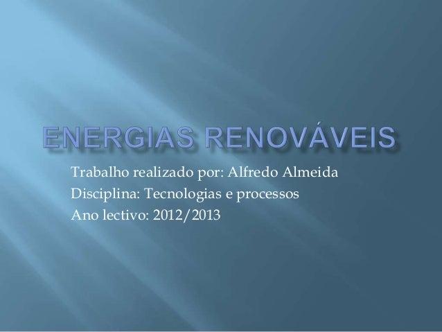 Trabalho realizado por: Alfredo AlmeidaDisciplina: Tecnologias e processosAno lectivo: 2012/2013