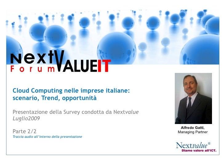 Cloud Computing nelle imprese italiane: scenario, Trend, opportunità Presentazione della Survey condotta da Next value Mil...