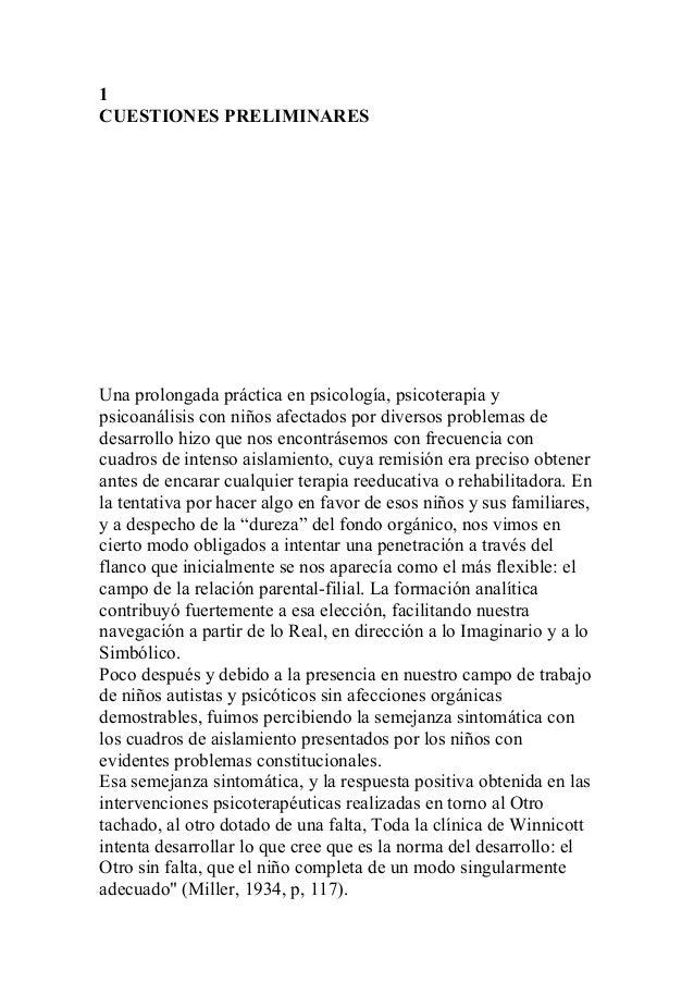 1 CUESTIONES PRELIMINARES Una prolongada práctica en psicología, psicoterapia y psicoanálisis con niños afectados por dive...