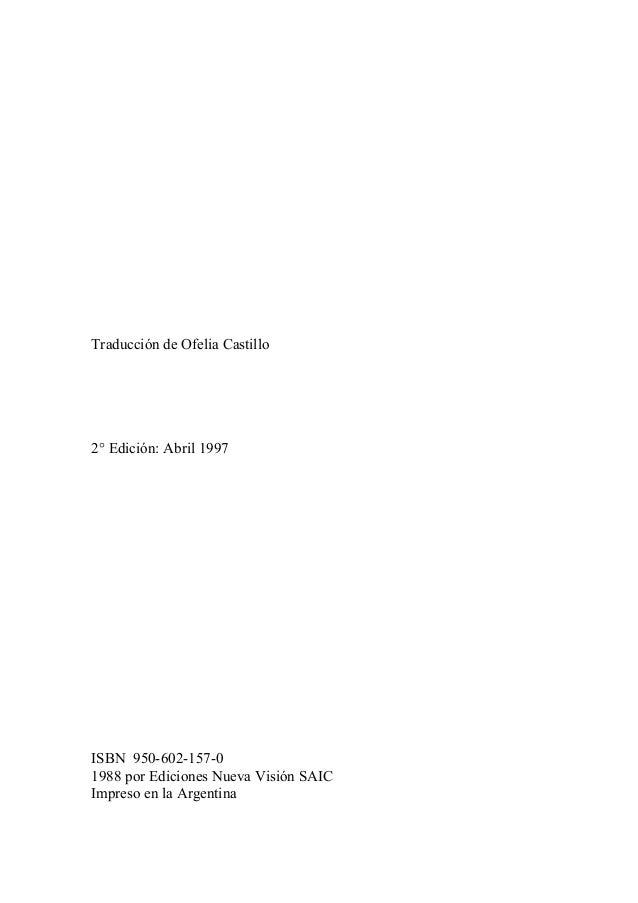 Traducción de Ofelia Castillo 2° Edición: Abril 1997 ISBN 950-602-157-0 1988 por Ediciones Nueva Visión SAIC Impreso en la...