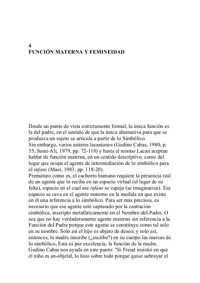 4 FUNCIÓN MATERNA Y FEMINEIDAD Desde un punto de vista estrictamente formal, la única función es la del padre, en el senti...