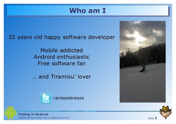 Who am I 32 years old happy software developer Mobile addicted Android enthusiastic Free software fan …  and Tiramisu' lov...