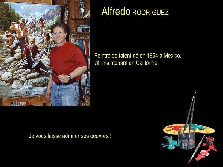 Alfredo  RODRIGUEZ   Peintre de talent né en 1954 à Mexico,  vit  maintenant en Californie Je vous laisse admirer ses oeuv...