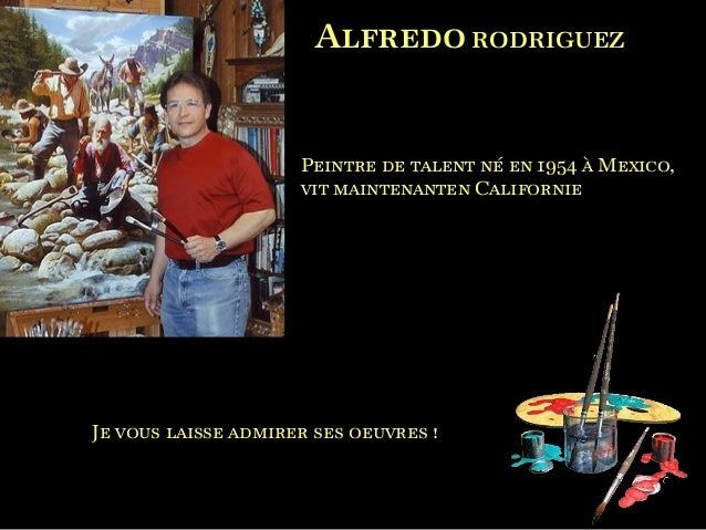 Alfredo RODRIGUEZ                     Peintre de talent né en 1954 à Mexico,                     vit maintenanten Californ...
