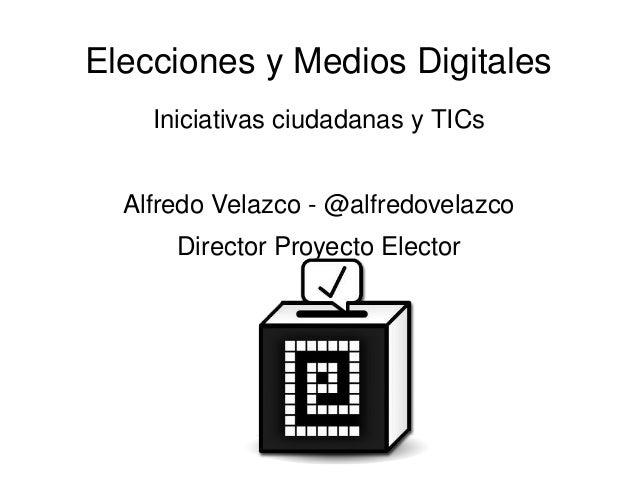 EleccionesyMediosDigitales    IniciativasciudadanasyTICs  AlfredoVelazco@alfredovelazco      DirectorProyectoE...