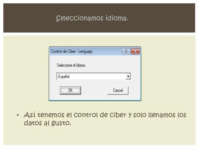 Seleccionamos idioma.• Así tenemos el control de ciber y solo llenamos los  datos al gusto.