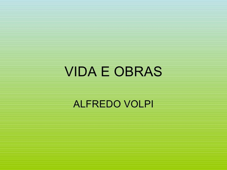 VIDA E OBRAS ALFREDO VOLPI