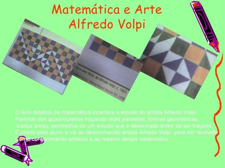 Matemática e Arte Alfredo Volpi O livro didático de matemática incentiva o estudo do artista Alfredo Volpi  Partindo dos q...