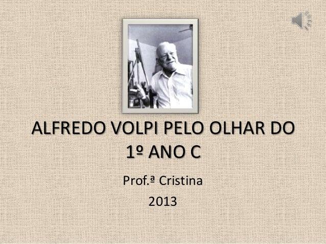 ALFREDO VOLPI PELO OLHAR DO 1º ANO C Prof.ª Cristina 2013