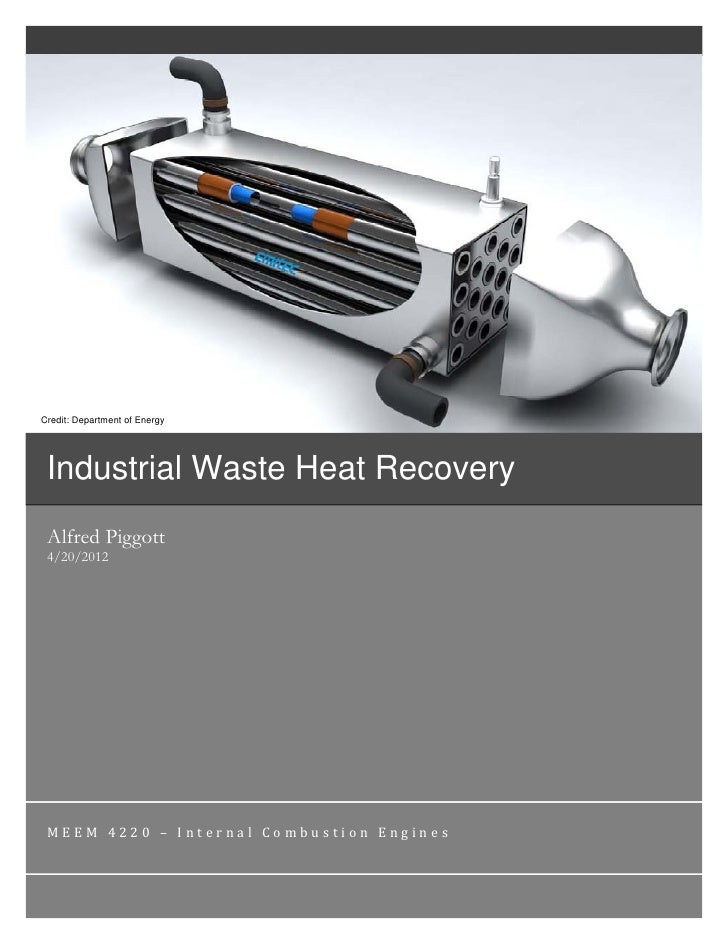 Credit: Department of Energy Industrial Waste Heat Recovery Alfred Piggott 4/20/2012 MEEM 4220 – Internal Combustion Engines