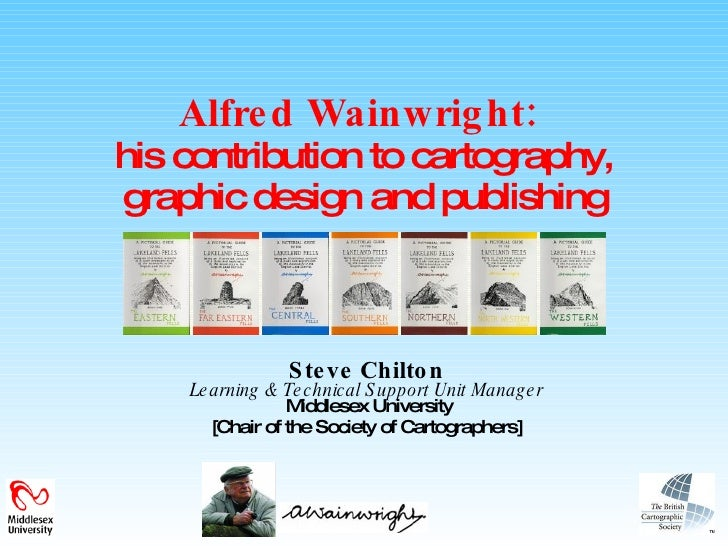 Alfred Wainwright:   his contribution to cartography, graphic design and publishing Steve Chilton Learning & Technical Sup...