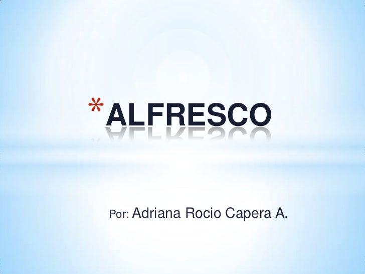 *ALFRESCO Por: Adriana   Rocio Capera A.