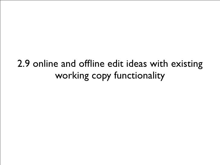 2.9 online and offline edit ideas with existing          working copy functionality