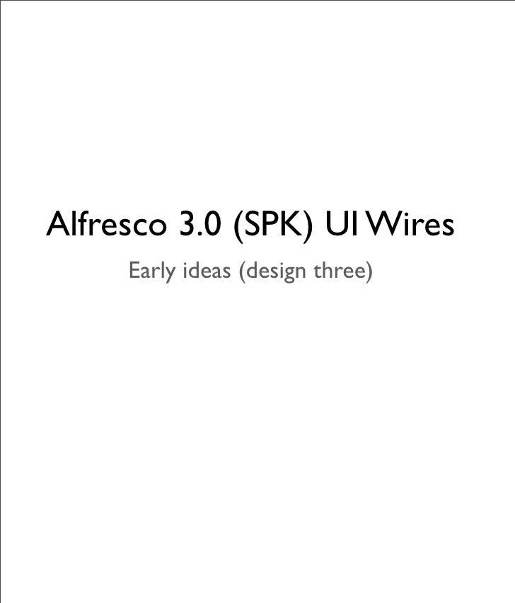 Alfresco 3.0 (SPK) UI Wires      Early ideas (design three)