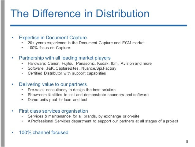 5 The Difference in Distribution • Expertise in Document Capture • 20+ years experience in the Document Capture and ECM ma...