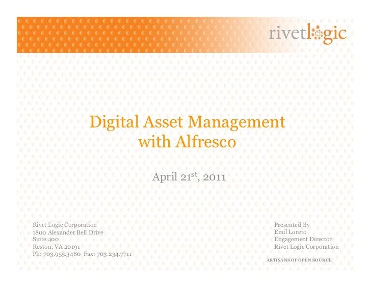 Digital Asset Management                          with Alfresco                                     April 21st, 2011Rivet ...