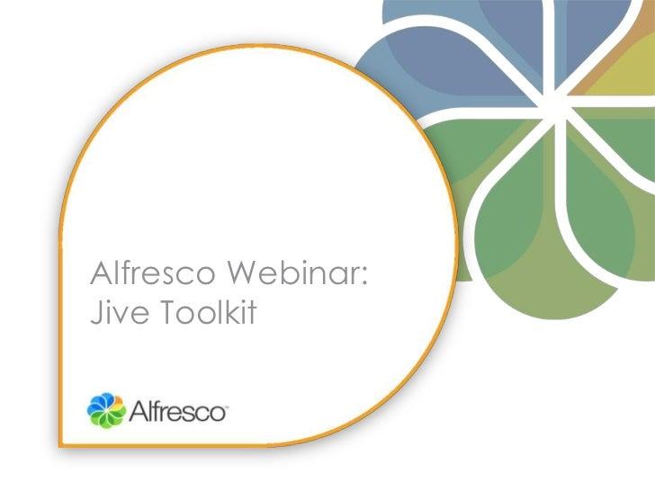 Alfresco Webinar: Jive Toolkit<br />
