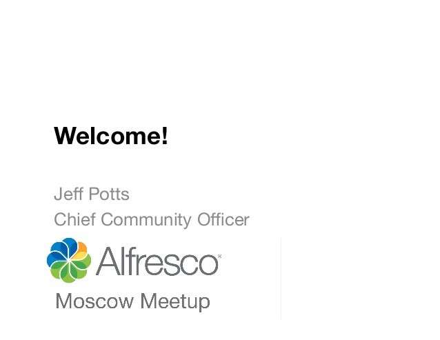 Welcome! Jeff Potts Chief Community Officer
