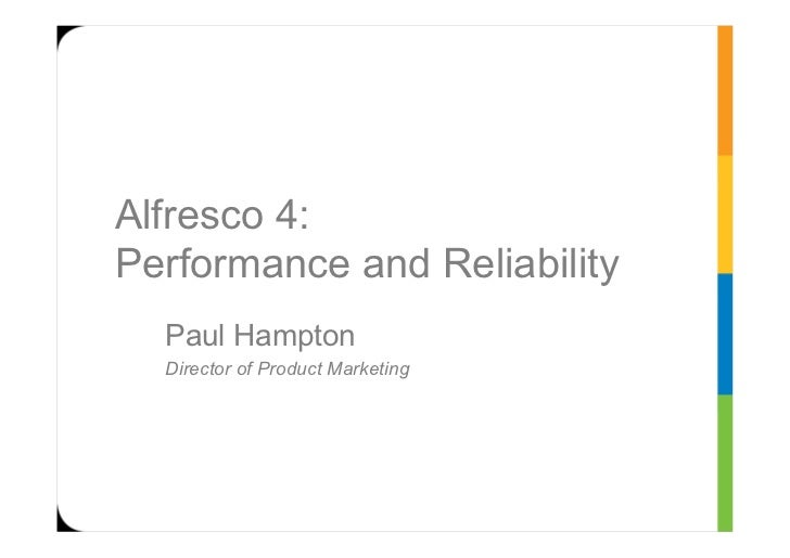 Alfresco 4:Performance and Reliability  Paul Hampton  Director of Product Marketing