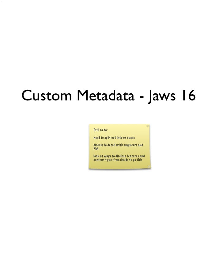 Custom Metadata - Jaws 16           Still to do:            need to split out into ux cases            discuss in detail w...