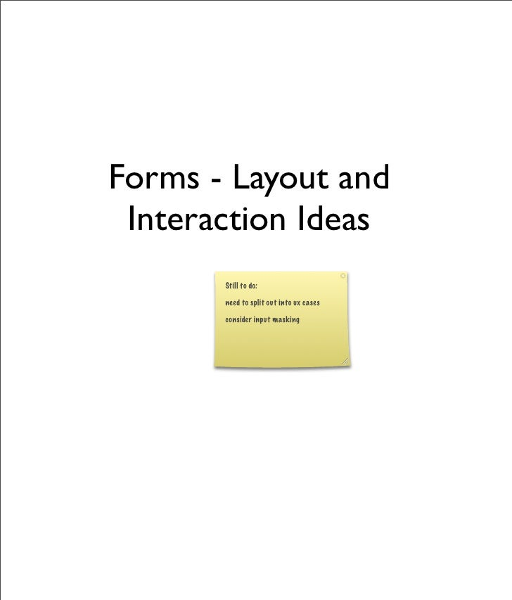 Forms - Layout and  Interaction Ideas        Still to do:         need to split out into ux cases         consider input m...