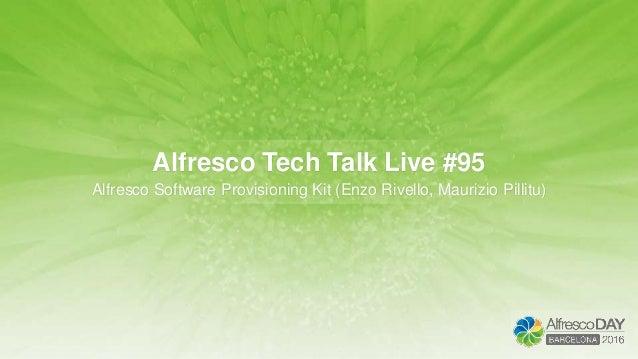 Alfresco Tech Talk Live #95 Alfresco Software Provisioning Kit (Enzo Rivello, Maurizio Pillitu)