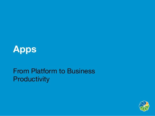 AppsFrom Platform to BusinessProductivity