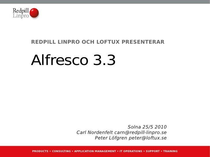 REDPILL LINPRO OCH LOFTUX PRESENTERAR   Alfresco 3.3                                                  Solna 25/5 2010     ...