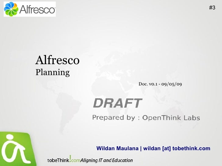 #3     Alfresco Planning                           Doc. v0.1 - 09/05/09                Wildan Maulana | wildan [at] tobeth...