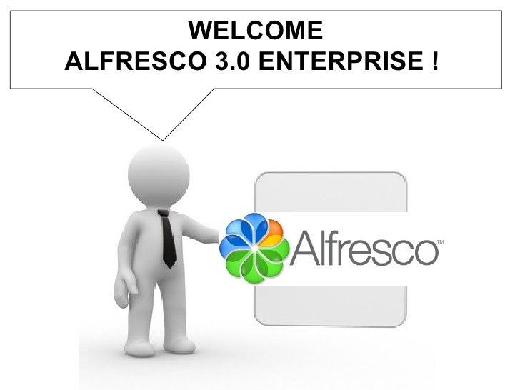 WELCOME ALFRESCO 3.0 ENTERPRISE !