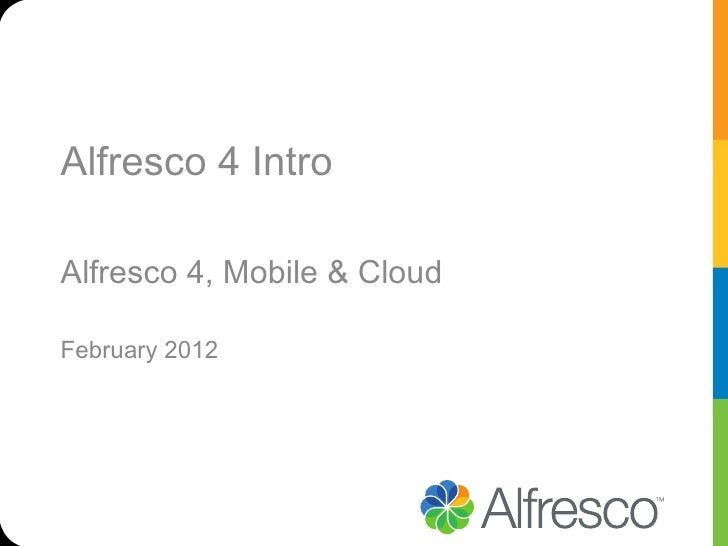 Alfresco 4 IntroAlfresco 4, Mobile & CloudFebruary 2012