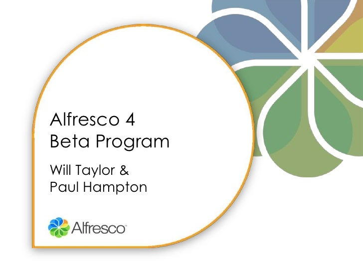 Alfresco 4 Beta ProgramWill Taylor &Paul Hampton<br />