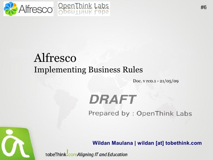 #6     Alfresco Implementing Business Rules                              Doc. v rc0.1 - 21/05/09                   Wildan ...