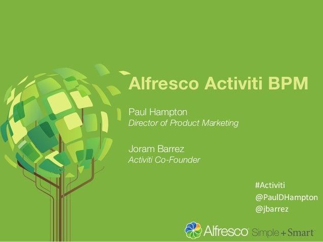 Alfresco Activiti BPM  Paul Hampton  Director of Product Marketing  Joram Barrez  Activiti Co-Founder  #Activiti  @PaulDHa...