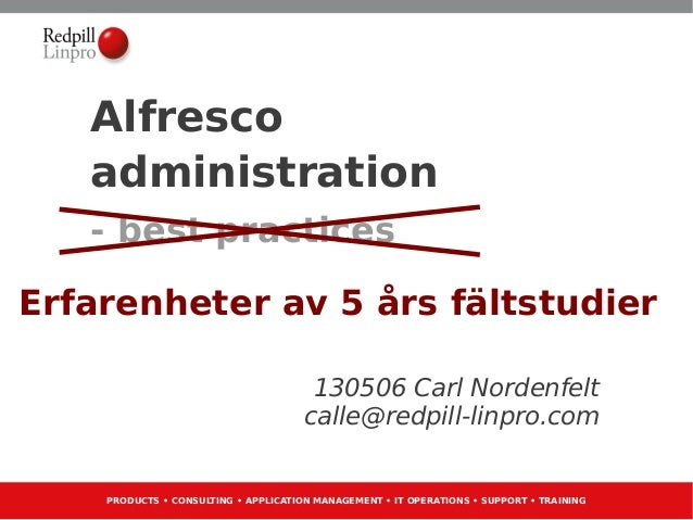 PRODUCTS • CONSULTING • APPLICATION MANAGEMENT • IT OPERATIONS • SUPPORT • TRAININGAlfrescoadministration- best practicesE...