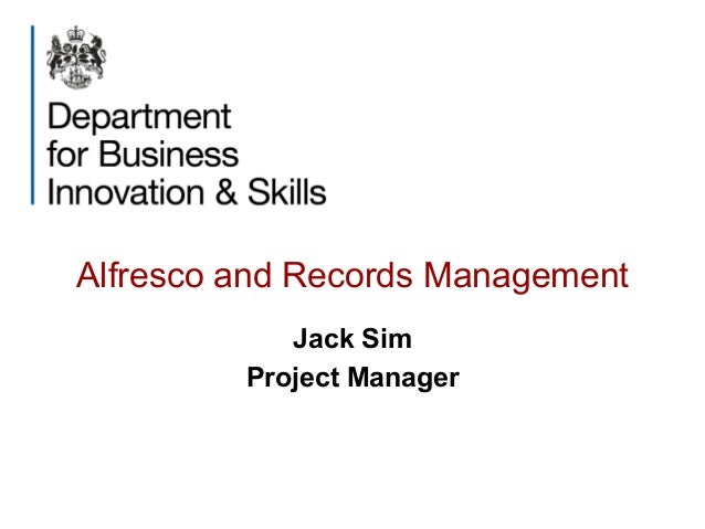 Alfresco and Records Management Jack Sim Project Manager