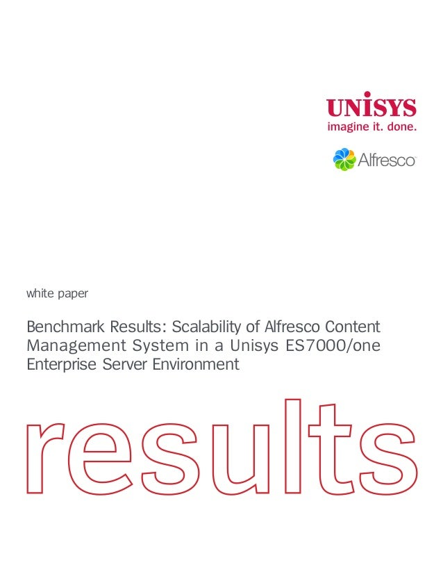 white paper Benchmark Results: Scalability of Alfresco Content Management System in a Unisys ES7000/one Enterprise Server ...