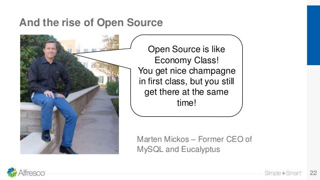 And the rise of Open Source 22 Open Source is like Economy Class! You get nice champagne in first class, but you still get...