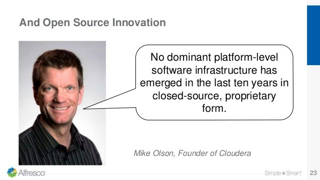 And Open Source Innovation Mike Olson, Founder of Cloudera 23 No dominant platform-level software infrastructure has emerg...