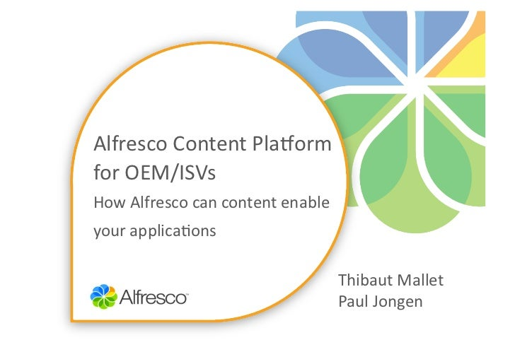 Alfresco	  Content	  Pla/orm	  for	  OEM/ISVs	  How	  Alfresco	  can	  content	  enable	  your	  applica?ons	             ...