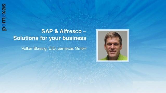 SAP & Alfresco – Solutions for your business Volker Blaesig, CIO, pernexas GmbH