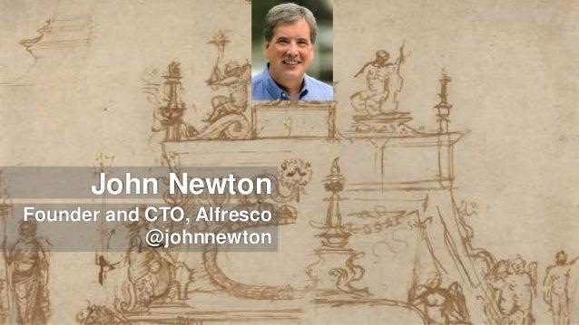 John Newton Founder and CTO, Alfresco @johnnewton